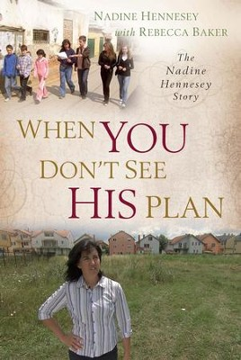 When You Don't See His Plan: The Nadine Hennesey Story - eBook  -     By: Rebecca Baker, Nadine Hennesey