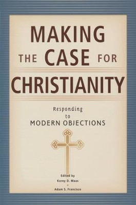 Making the Case for Christianity: Responding to Modern Objectives  -     Edited By: Korey D. Maas, Adam S. Francisco     By: Dr. Korey D. Maas & Dr. Adam S. Francisco