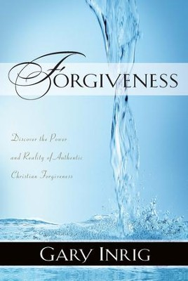 Forgiveness: Discover the Power and Reality of Authentic Christian Forgiveness - eBook  -     By: Gary Inrig
