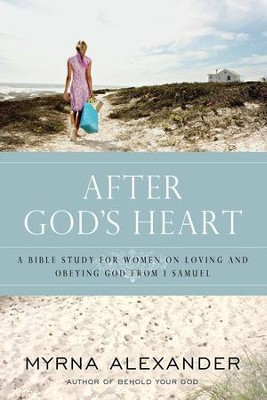 After God's Heart: A Bible Study for Women on Loving and Obeying God from 1 Samuel - eBook  -     By: Myrna Alexander