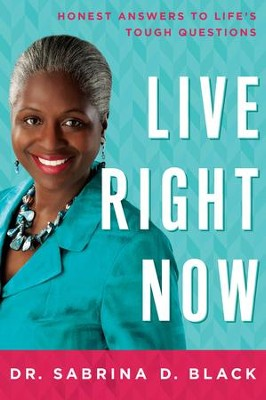 Live Right Now: Honest Answers to Life's Tough Questions - eBook  -     By: Dr. Sabrina Black