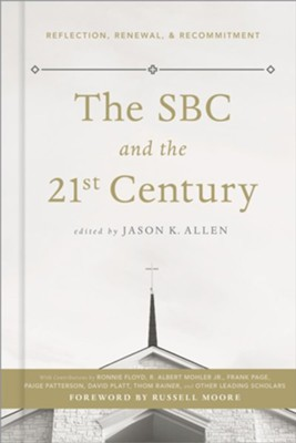 The SBC & the 21st Century: Reflections, Renewal, & Recommitment   -     Edited By: Jason Allen     By: Jason K. Allen, ed.
