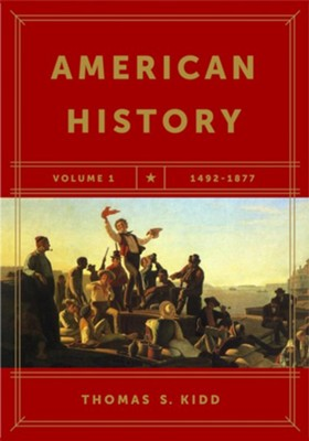 American History Volume I: 1492-1877  -     By: Thomas S. Kidd