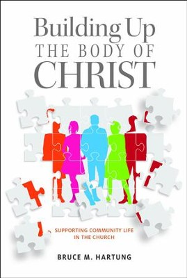 Building Up the Body of Christ: Supporting Community Life in the  Church  -     By: Bruce M. Hartung