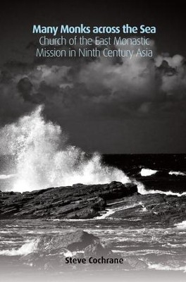 Many Monks Across the Sea: Church of the East Monastic Mission in Ninth-Century Asia  -     By: Steve Cochrane