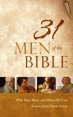 31 Men of the Bible: Who They Were and What We Can Learn from Them Today  -