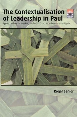 The Contextualisation of Leadership in Paul: Applied to English-Speaking Methodist Churches in Peninsular Malaysia  -     By: Roger Senior