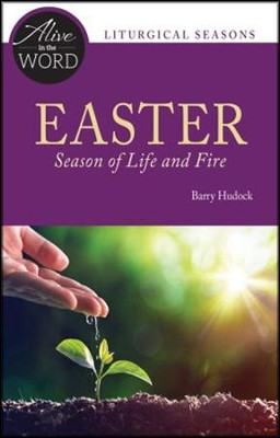 Easter, Season of Life and Fire  -     By: Barry Hudock