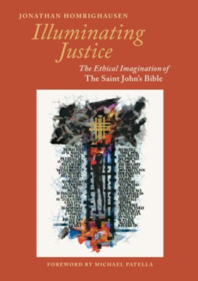 Illuminating Justice The Ethical Imagination of The Saint John's Bible  -     By: Jonathan Homrighausen