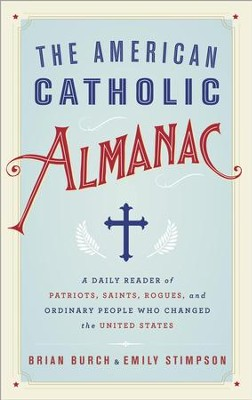 The American Catholic Almanac: A Daily Reader of Patriots, Saints, Rogues, and Ordinary People Who Changed the United States - eBook  -     By: Brian Burch
