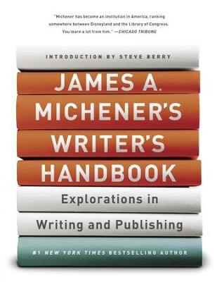 James A. Michener's Writer's Handbook: Explorations in Writing and Publishing - eBook  -     By: James A. Michener, Steve Berry