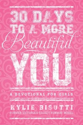 30 Days to a More Beautiful You: A Devotional for Girls - eBook  -     By: Kylie Bisutti