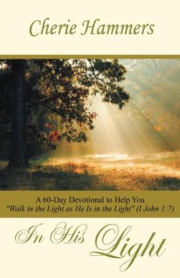 In His Light: A 60-Day Devotional to Help You Walk in the Light as He Is in the Light (I John 1:7) - eBook  -     By: Cherie Hammers