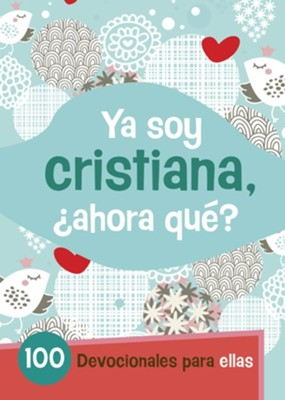 Ya Soy Cristiano, ¿Ahora Qué? 100 Devocionales para  Ellas (I'm a Christian-Now What? 100 Devotions for Girls)  -