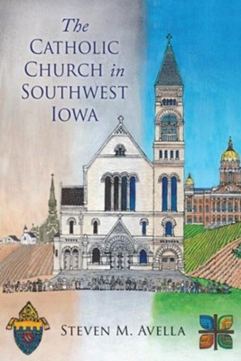 The Catholic Church in Southwest Iowa: A History of the Diocese of Des Moines  -     By: Stephen M. Avella