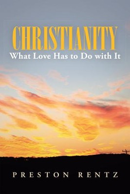 Christianity What Love Has to Do with It - eBook  -     By: Preston Rentz