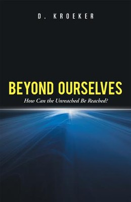 Beyond Ourselves: How Can the Unreached Be Reached? - eBook  -     By: D. Kroeker