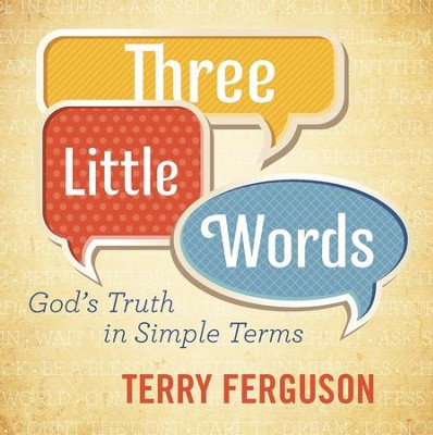 Three Little Words: God's Truth in Simple Terms - eBook  -     By: Mr. Terry Ferguson