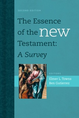 The Essence of the New Testament: A Survey  -     Edited By: Elmer L. Towns, Ben Gutierrez