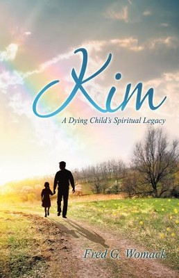 Kim: A Dying Childs Spiritual Legacy - eBook  -     By: Fred Womack