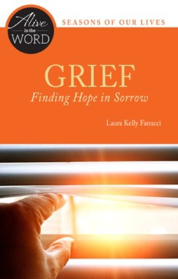 Grief, Finding Hope in Sorrow  -     By: Laura Kelly Fanucci