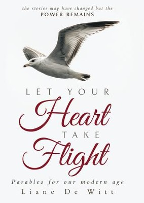 Let Your Heart Take Flight: Parables for our modern age - eBook  -     By: Liane Witt