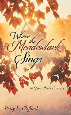 Where the Meadowlark Sings: in Spoon River Country - eBook  -     By: Betty Clifford