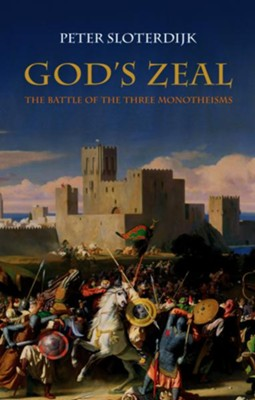 God's Zeal: The Battle of the Three Monotheisms  -     By: Peter Sloterdijk