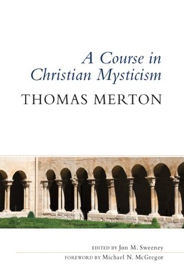 A Course in Christian Mysticism  -     By: Thomas Merton