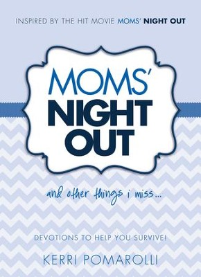 Moms' Night Out and Other Things I Miss: Devotions To Help You Survive - eBook  -     By: Kerri Pomarolli