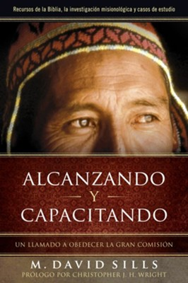 Alcanzando y Capacitando: Un Llamado a Obedecer la Gran Comision  (Reaching and Teaching: A Call to Great Commission Obedience)  -     By: M. David Sills