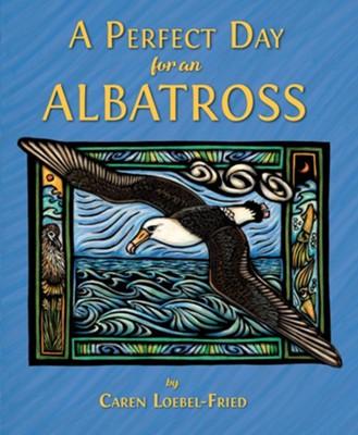 A Perfect Day for An Albatross  -     By: Caren Loebel-Fried