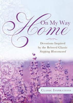 On My Way Home: Devotions Inspired by the Beloved Classic Stepping Heavenward - eBook  -