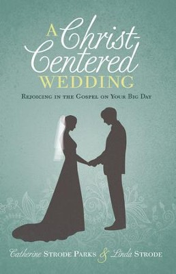 A Christ-Centered Wedding: Rejoicing in the Gospel on Your Big Day - eBook  -     By: Catherine Strode Parks, Linda Strode