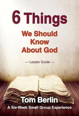 6 Things We Should Know About God Leader Guide: A Six-Week Small Group Experience - eBook  -     By: Tom Berlin