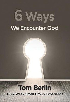 6 Ways We Encounter God Participant WorkBook: A Six-Week Small Group Experience - eBook  -     By: Tom Berlin