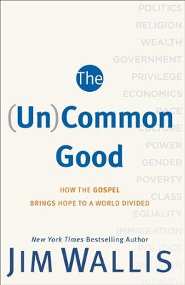 (Un)Common Good, The: How the Gospel Brings Hope to a World Divided - eBook  -     By: Jim Wallis