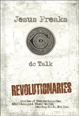 Jesus Freaks: Revolutionaries: Stories of Revolutionaries Who Changed Their World: Fearing God, Not Man - eBook  -     By: dcTalk