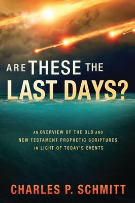 Are These the Last Days? - eBook  -     By: Charles Schmitt