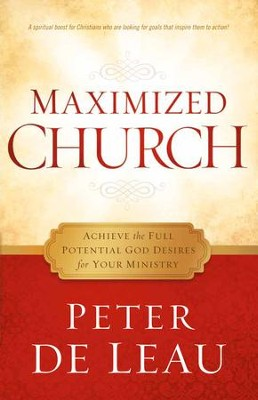 Maximized Church: Achieve the Full Potential God Desires for Your Ministry - eBook  -     By: Peter de Leau