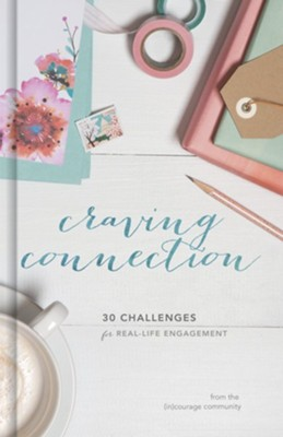Craving Connection: 30 Challenges for Real-Life Engagement  -     Edited By: Crystal Stine     By: (in)courage