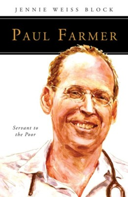 Paul Farmer: Servant to the Poor  -     By: Jennie Weiss Block