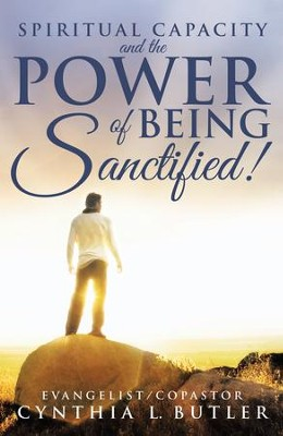 Spiritual Capacity and the Power of Being Sanctified! - eBook  -     By: Cynthia Butler
