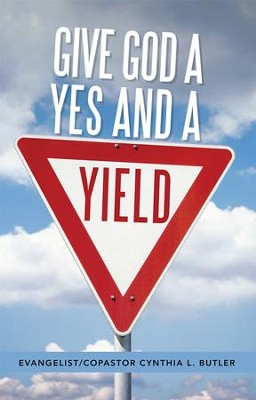 Give God a Yes and a Yield - eBook  -     By: Cynthia F. Butler