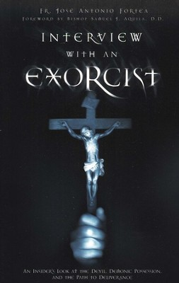 Interview with an Exorcist  -     By: Father Jose Antonio Fortea
