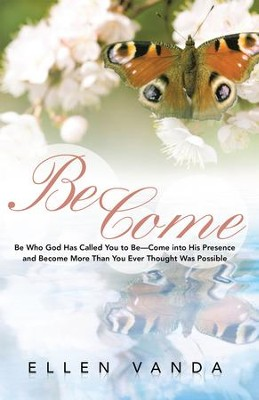 Become: Be Who God Has Called You to BeCome into His Presence and Become More Than You Ever Thought Was Possible - eBook  -     By: Ellen Vanda
