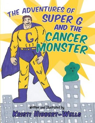 The Adventures of Super G and the Cancer Monster - eBook  -     By: Kristi Hibbert-Wells