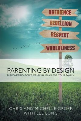 Parenting by Design: Discovering Gods Original Design for Your Family - eBook  -     By: Chris Groff, Michelle Groff, Lee Long
