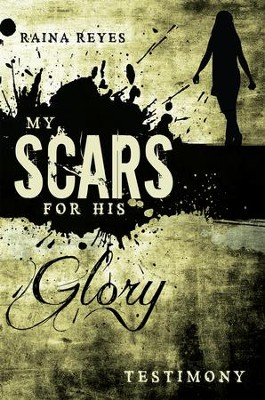 My Scars for His Glory: Testimony - eBook  -     By: Raina Reyes