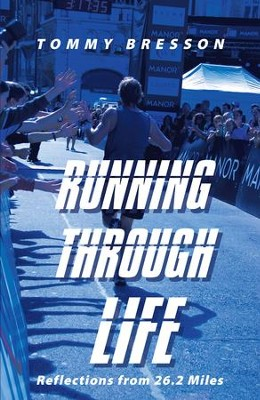 Running through Life: Reflections from 26.2 Miles - eBook  -     By: Tommy Bresson